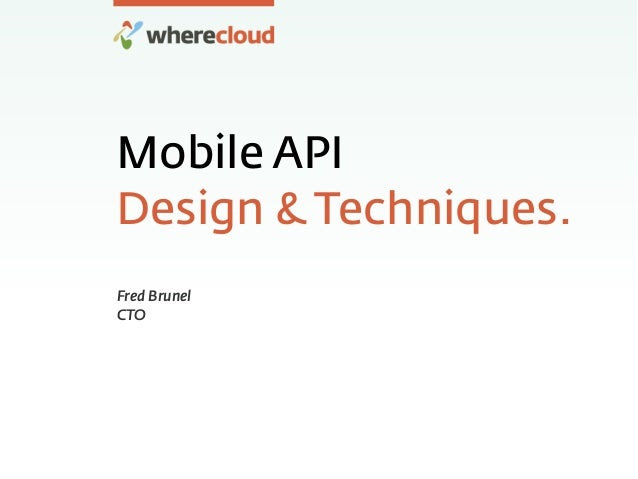 Mobile API Design & Techniques. Fred Brunel CTO