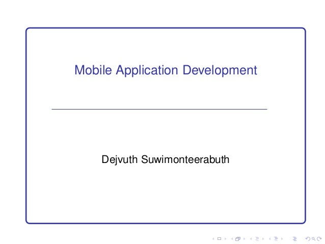 Mobile Application Development    Dejvuth Suwimonteerabuth