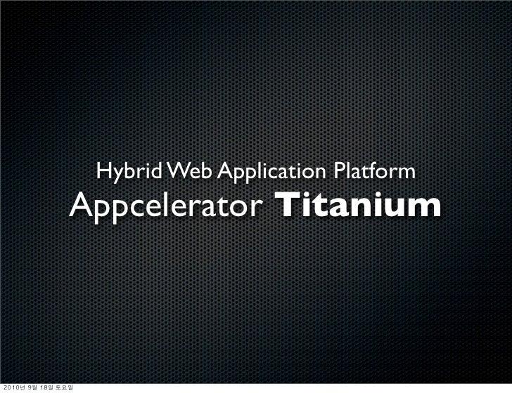Hybrid Web Application Platform                Appcelerator Titanium