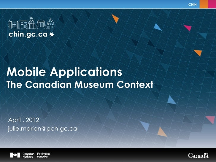 Mobile ApplicationsThe Canadian Museum ContextApril , 2012 The Canadian Museumjulie.marion@pch.gc.ca Reference in Technology