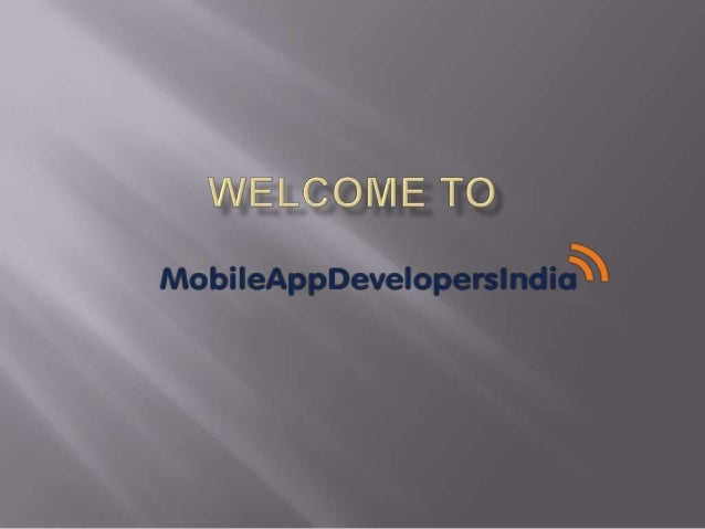  Mobile App Developers India  WEB: mobileappdevelopersindia.com  Tel- 0207 183 3017  E-mail- sales@mobileappdevelopers...