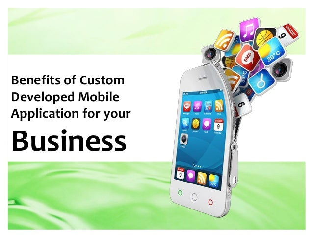 Benefits of Custom Developed Mobile Application for your Business