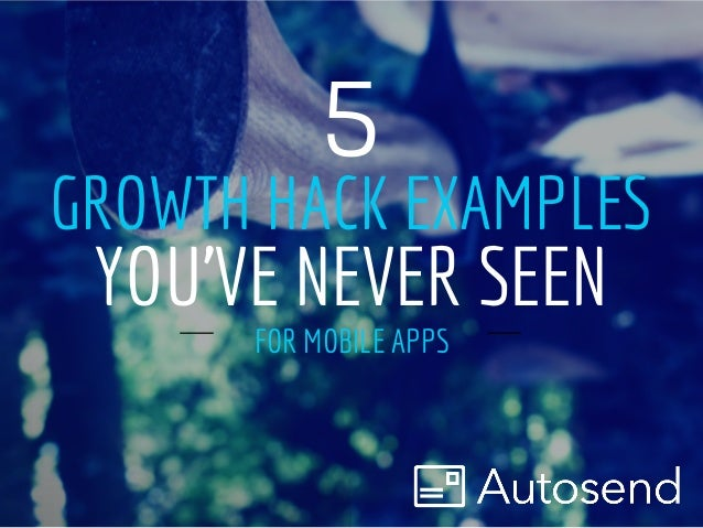 GROWTH HACK EXAMPLES FOR MOBILE APPS 5 YOU'VE NEVER SEEN