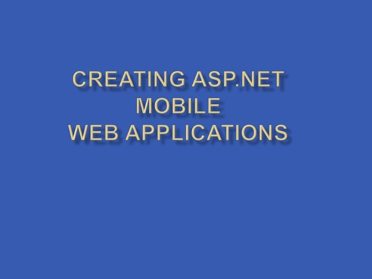    Handheld devices and mobile phones all now    include Internet browsers   ASP.NET developers need to be able to use t...