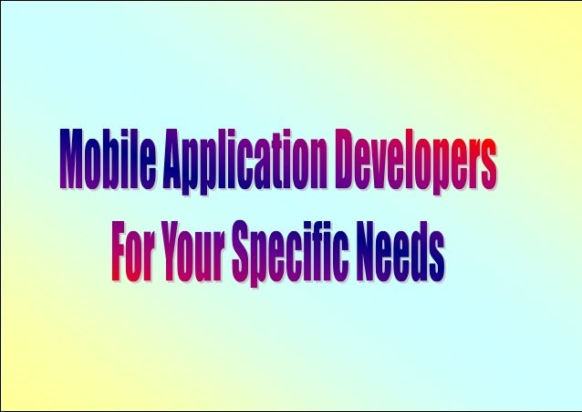 Mobile Application Developers For Your Specific Needs
