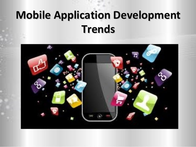 Mobile Application DevelopmentMobile Application Development TrendsTrends