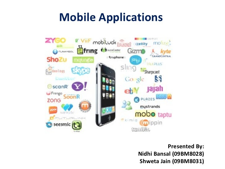 Presented By: Nidhi Bansal (09BM8028) Shweta Jain (09BM8031) Mobile Applications
