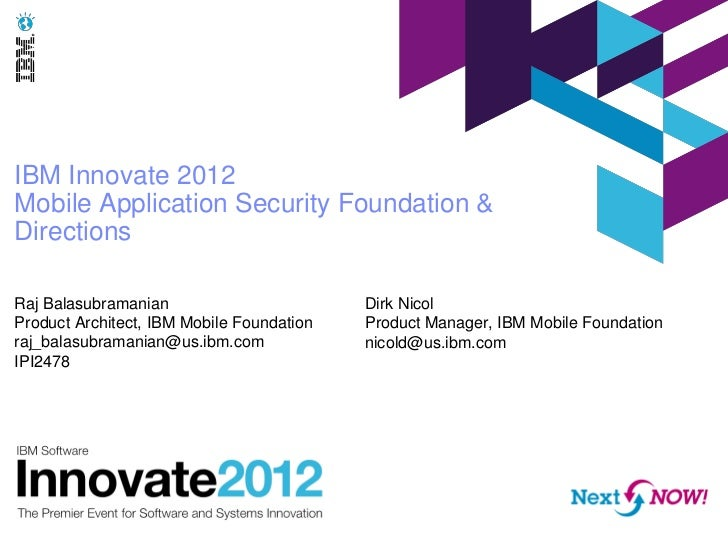 IBM Innovate 2012Mobile Application Security Foundation &DirectionsRaj Balasubramanian                        Dirk NicolPr...