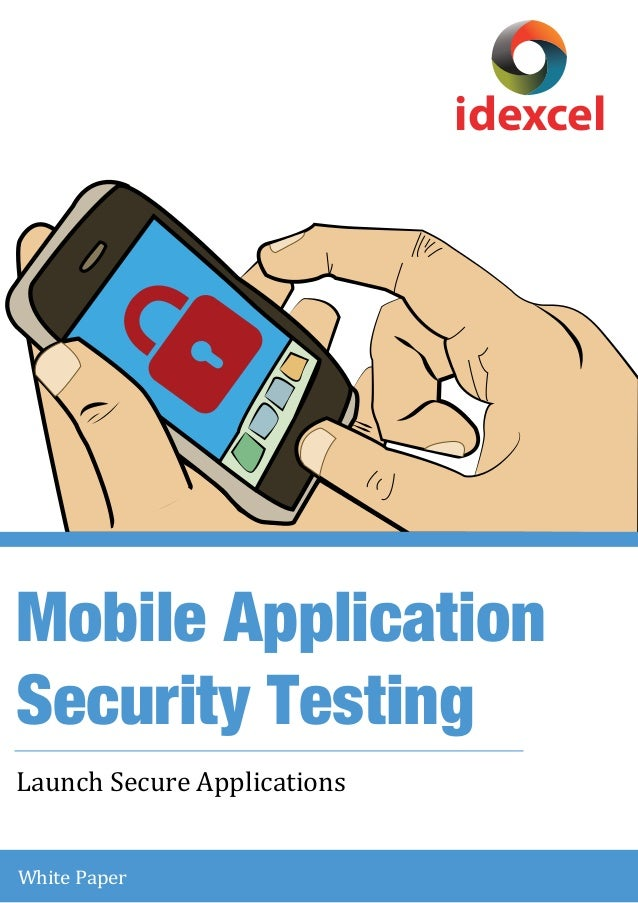 Mobile Application  Security Testing  Launch Secure A pplications  White Paper  idexcel