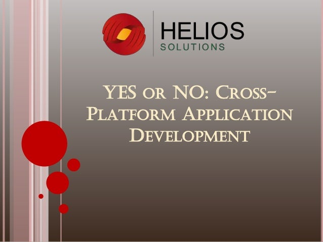 YES OR NO: CROSS- PLATFORM APPLICATION DEVELOPMENT