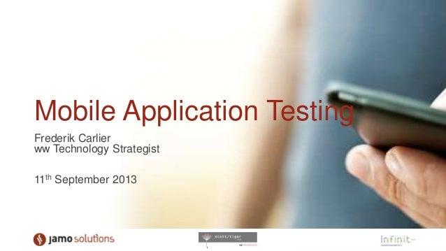 Mobile Application Testing Frederik Carlier ww Technology Strategist 11th September 2013