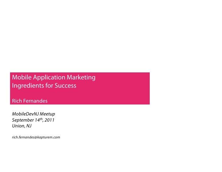 Mobile Application MarketingIngredients for SuccessRich FernandesMobileDevNJ MeetupSeptember 14th, 2011Union, NJrich.ferna...