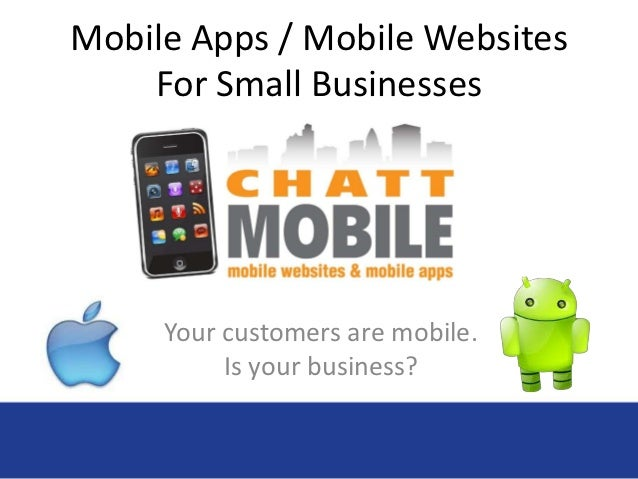 Mobile Apps / Mobile Websites    For Small Businesses     Your customers are mobile.          Is your business?