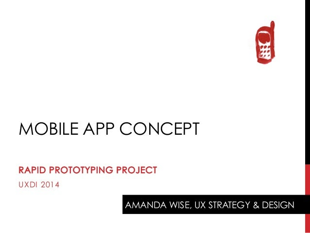 MOBILE APP CONCEPT RAPID PROTOTYPING PROJECT UXDI 2014  AMANDA WISE, UX STRATEGY & DESIGN