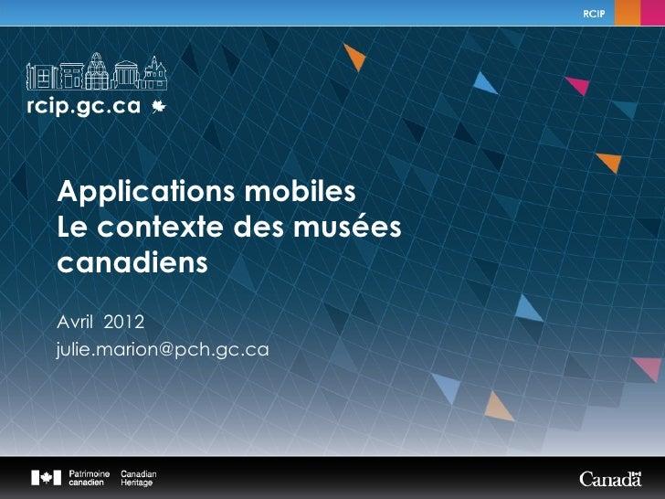 Applications mobilesLe contexte des muséescanadiensAvril 2012julie.marion@pch.gc.ca