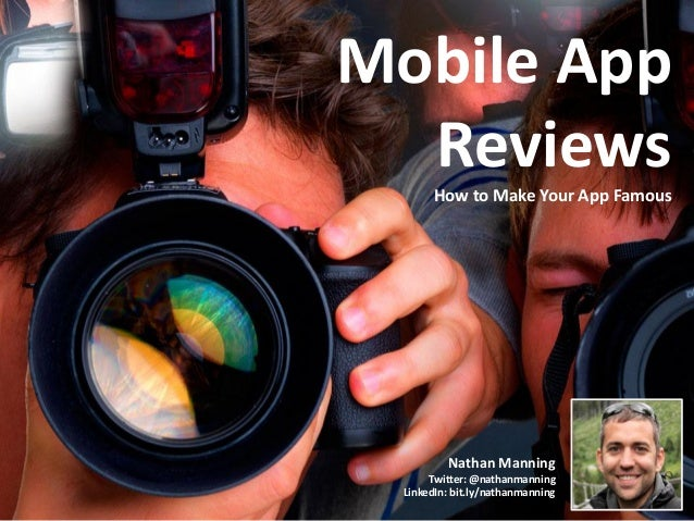 Mobile App  Reviews        How to Make Your App Famous          Nathan Manning       Twitter: @nathanmanning  LinkedIn: bi...