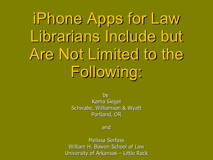 iPhone Apps for Law Librarians Include but Are Not Limited to the Following: by  Kama Siegel Schwabe, Williamson & Wyatt P...