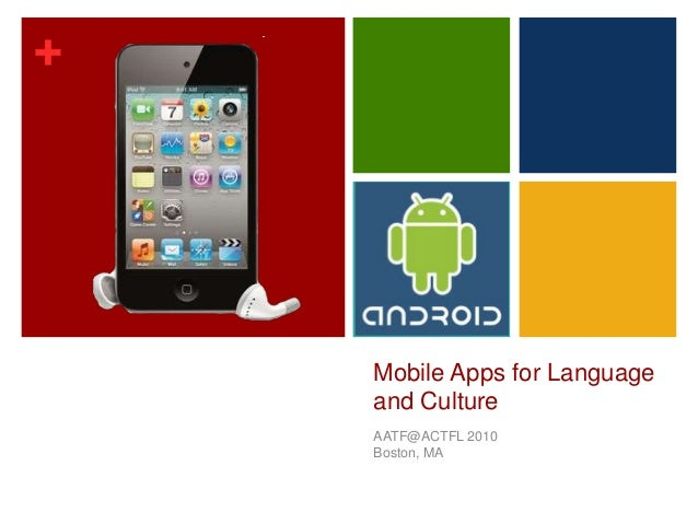 + Mobile Apps for Language and Culture AATF@ACTFL 2010 Boston, MA