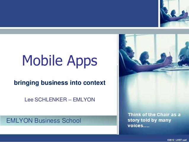©2012 LHST sarlMobile Appsbringing business into contextLee SCHLENKER – EMLYONEMLYON Business School