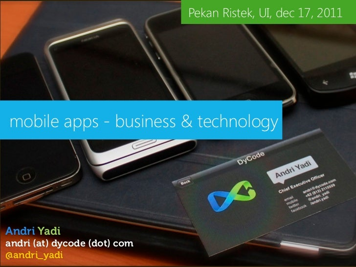 Pekan Ristek, UI, dec 17, 2011mobile apps - business & technologyAndri Yadiandri (at) dycode (dot) com@andri_yadi