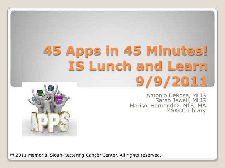 45 Apps in 45 Minutes!                 IS Lunch and Learn                          9/9/2011                               ...