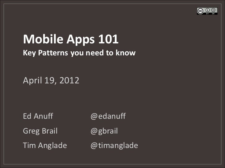 Mobile Apps 101Key Patterns you need to knowApril 19, 2012Ed Anuff         @edanuffGreg Brail       @gbrailTim Anglade    ...