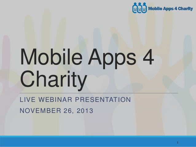 Mobile Apps 4 Charity LIVE WEBINAR PRESENTATION NOVEMBER 26, 2013  1