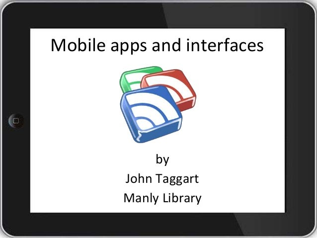 Mobile apps and interfacesbyJohn TaggartManly Library