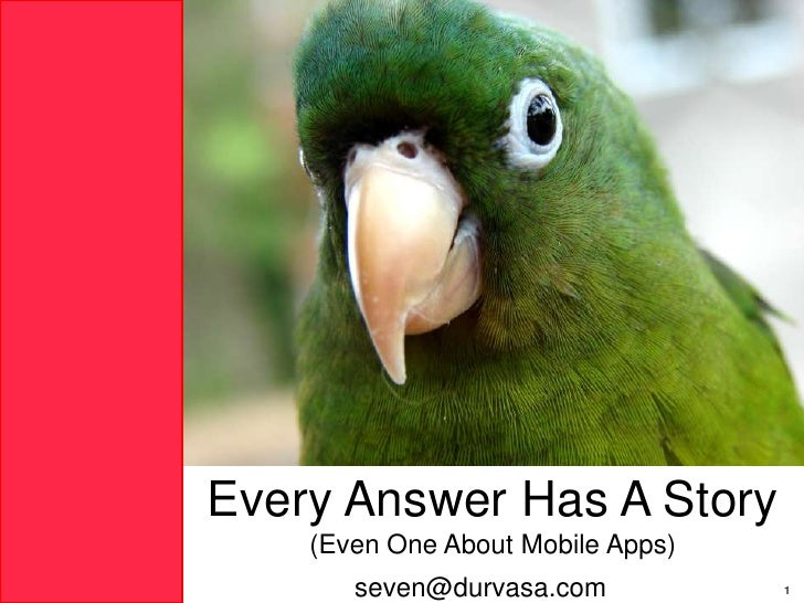 Every Answer Has A Story<br />(Even One About Mobile Apps)<br />seven@durvasa.com<br />1<br />