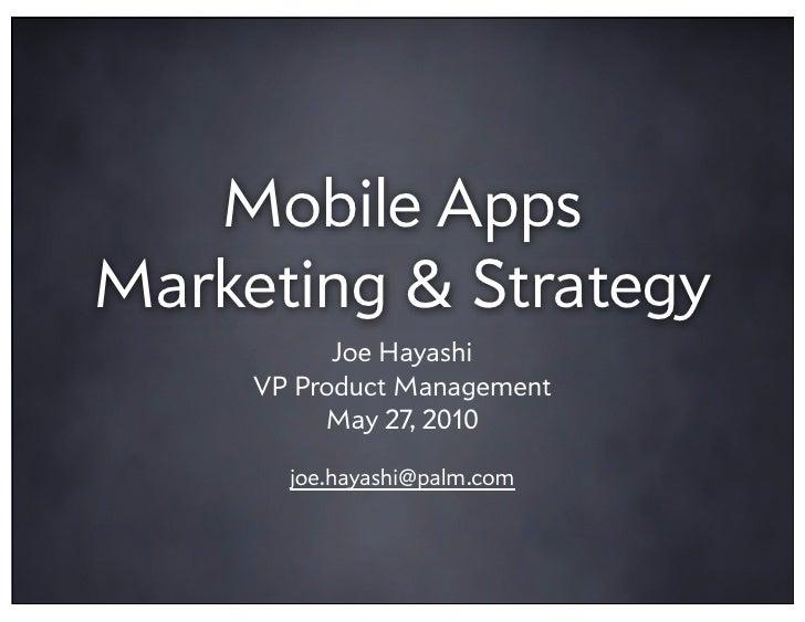 Mobile Apps Marketing & Strategy            Joe Hayashi      VP Product Management           May 27, 2010         joe.haya...