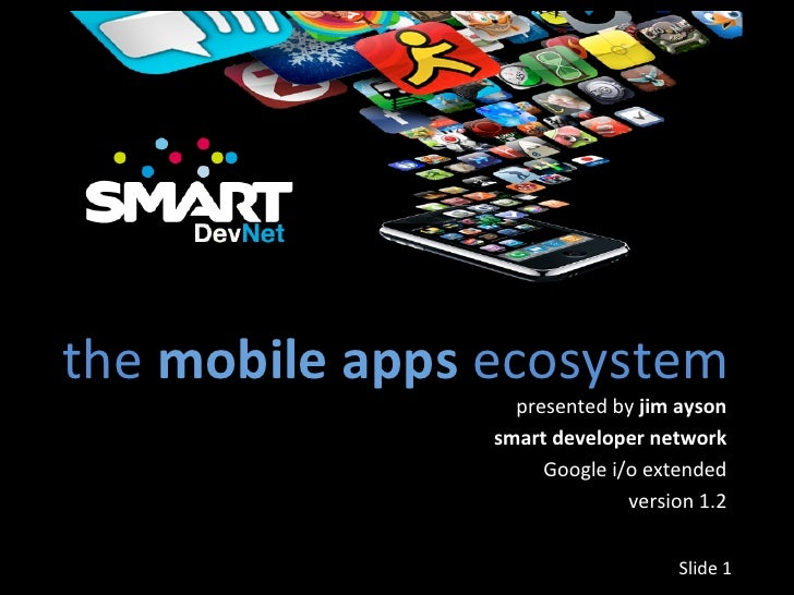 the mobile apps ecosystem                           presented by jim ayson                         smart ...