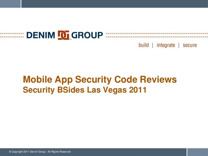 Mobile App Security Code Reviews           Security BSides Las Vegas 2011© Copyright 2011 Denim Group - All Rights Reserved