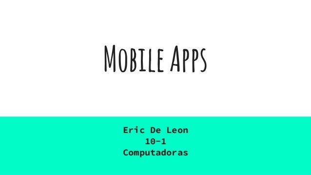 MobileApps Eric De Leon 10-1 Computadoras