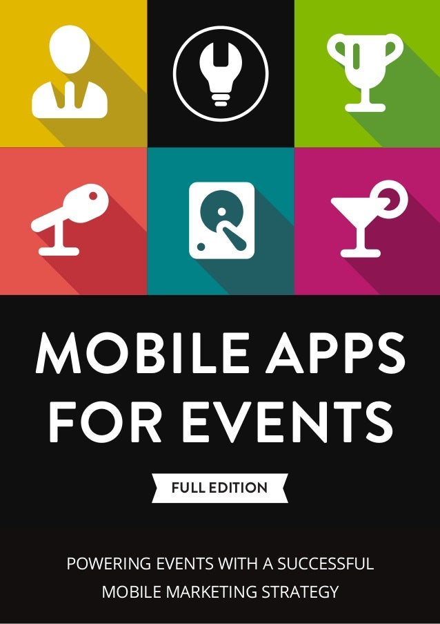 FULL EDITION MOBILE APPS FOR EVENTS POWERING EVENTS WITH A SUCCESSFUL MOBILE MARKETING STRATEGY