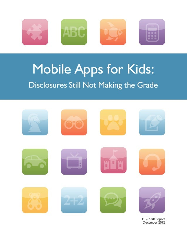 Mobile Apps for Kids: Disclosures Still Not Making the Grade  2+2 FTC Staff Report December 2012