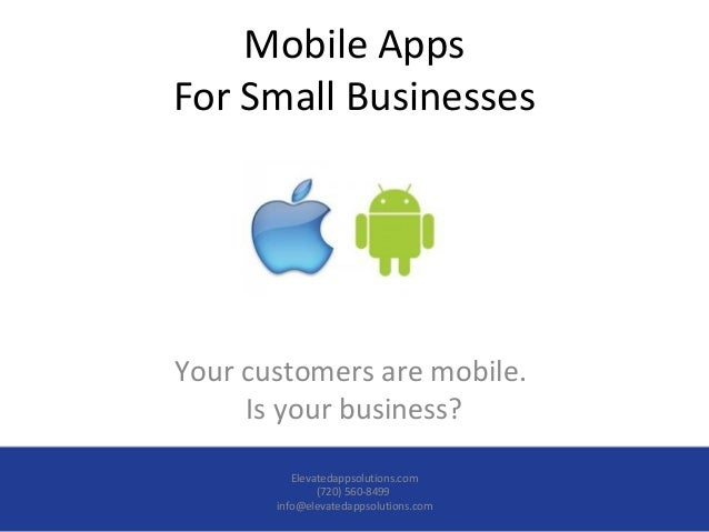 Mobile AppsFor Small BusinessesYour customers are mobile.     Is your business?          Elevatedappsolutions.com         ...
