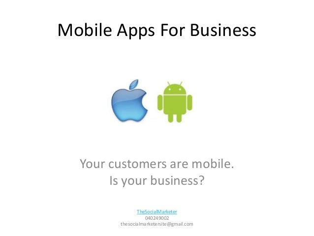 Mobile Apps For Business  Your customers are mobile.       Is your business?               TheSocialMarketer              ...