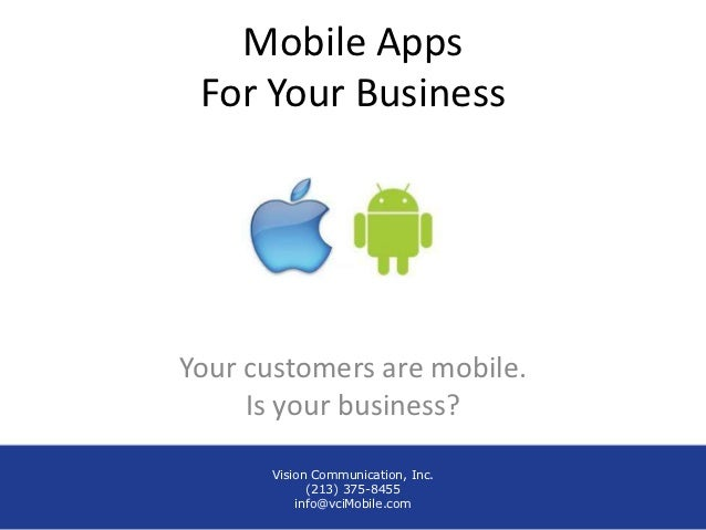 Mobile Apps For Your BusinessYour customers are mobile.     Is your business?      Vision Communication, Inc.            (...