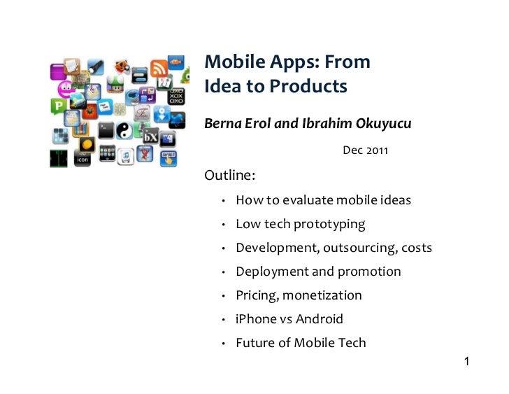 Mobile Apps: FromIdea to ProductsBerna Erol and Ibrahim Okuyucu                       Dec 2011Outline:O tli  •   How to ev...