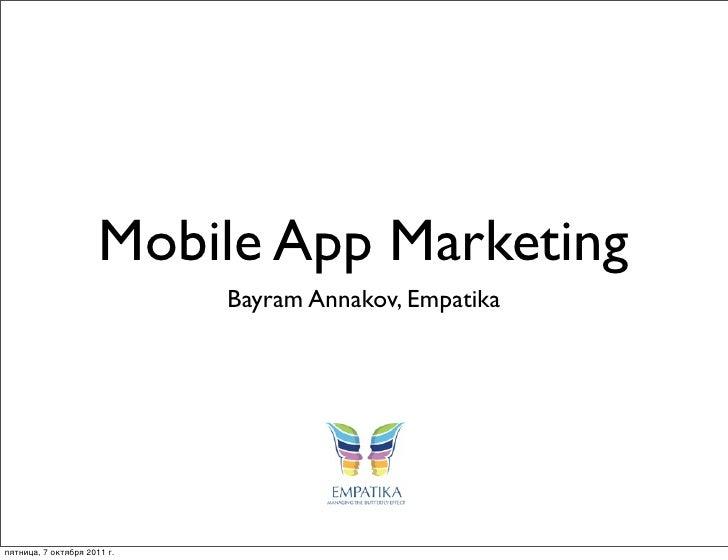 Mobile App Marketing                             Bayram Annakov, Empatikaпятница, 7 октября 2011 г.