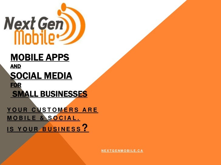 MOBILE APPSANDSOCIAL MEDIAFOR SMALL BUSINESSESYOUR CUSTOMERS AREMOBILE & SOCIAL.IS YOUR BUSINESS   ?                      ...