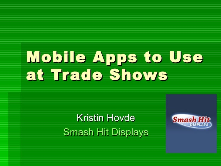 Mobile Apps to Use at Trade Shows Kristin Hovde Smash Hit Displays