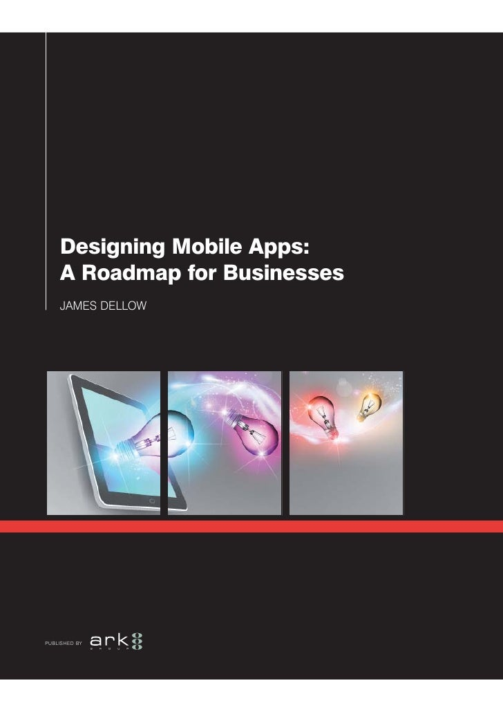 Designing Mobile Apps:    A Roadmap for Businesses    JAMES DELLOWPUBLISHED BY