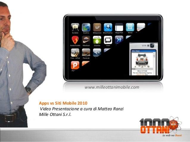 D Apps vs Siti Mobile 2010 Video Presentazione a cura di Matteo Ranzi Mille Ottani S.r.l. www.milleottanimobile.com