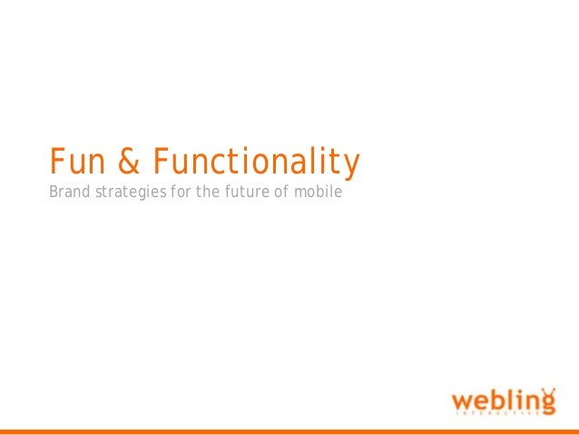 """""""Fun & Functionality - Brand strategies for the future of the Mobile Internet"""""""