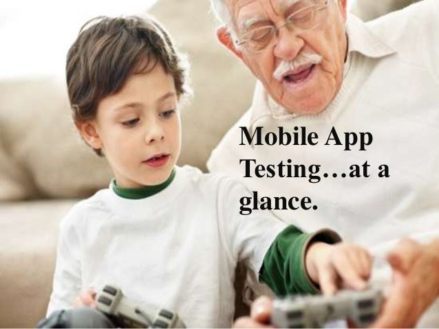 Mobile App Testing…at a glance.