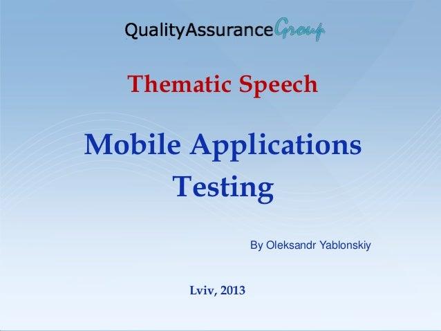 Thematic SpeechMobile ApplicationsTestingLviv, 2013By Oleksandr Yablonskiy