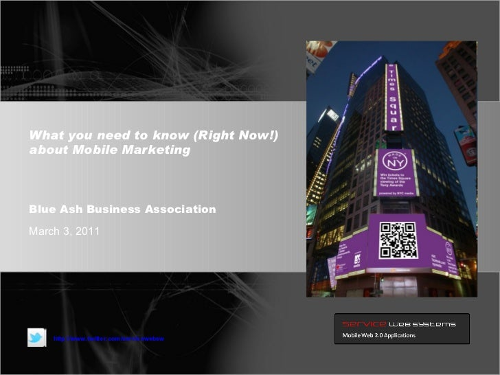 What you need to know (Right Now!) about Mobile Marketing March 3, 2011 Blue Ash Business Association http://www.twitter.c...