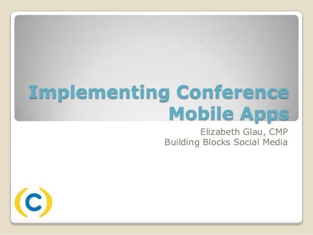 Implementing Conference            Mobile Apps                   Elizabeth Glau, CMP           Building Blocks Social Media