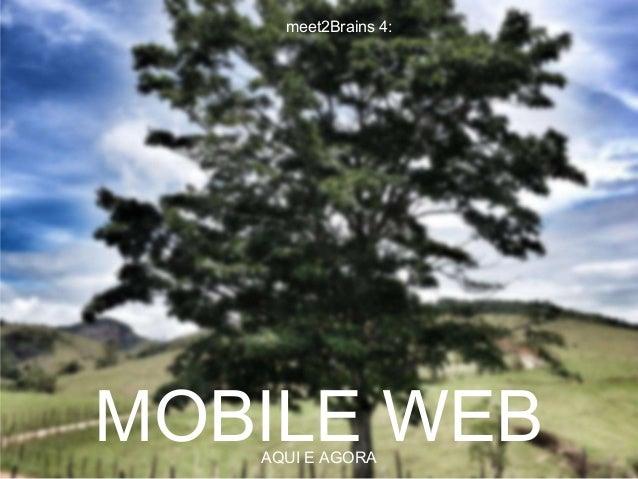 meet2Brains 4:MOBILE WEB   AQUI E AGORA